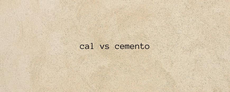 cal versus cemento